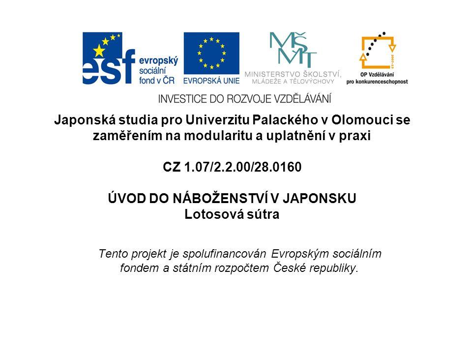 Japonská studia pro Univerzitu Palackého v Olomouci se zaměřením na modularitu a uplatnění v praxi CZ 1.07/2.2.00/28.0160 ÚVOD DO NÁBOŽENSTVÍ V JAPONS