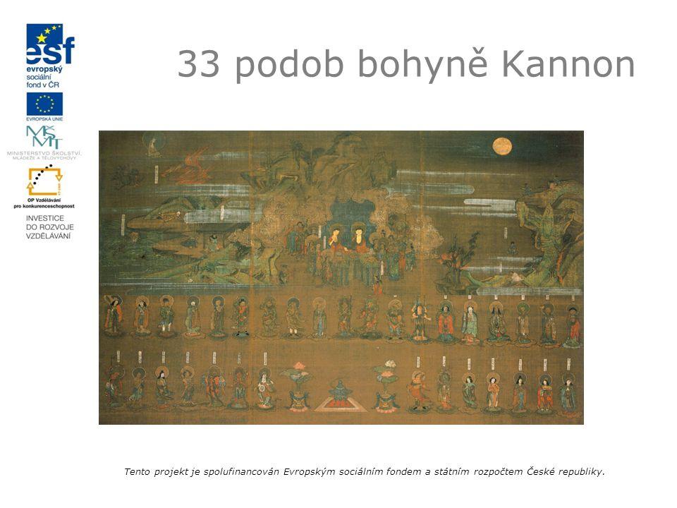 33 podob bohyně Kannon Tento projekt je spolufinancován Evropským sociálním fondem a státním rozpočtem České republiky.