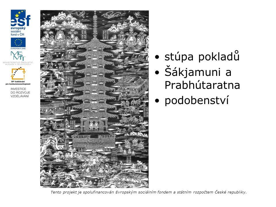 stúpa pokladů Šákjamuni a Prabhútaratna podobenství Tento projekt je spolufinancován Evropským sociálním fondem a státním rozpočtem České republiky.