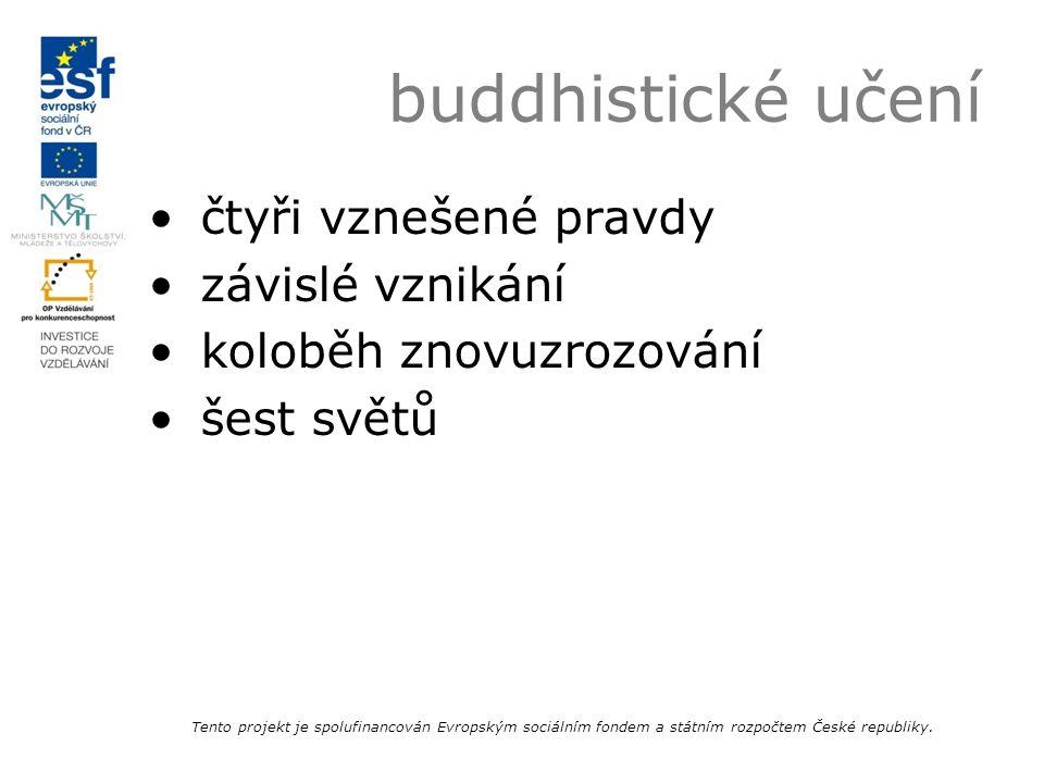buddhistické učení čtyři vznešené pravdy závislé vznikání koloběh znovuzrozování šest světů Tento projekt je spolufinancován Evropským sociálním fonde
