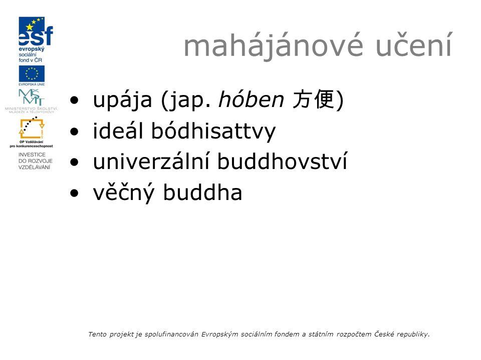 mahájánové učení upája (jap. hóben 方便 ) ideál bódhisattvy univerzální buddhovství věčný buddha Tento projekt je spolufinancován Evropským sociálním fo