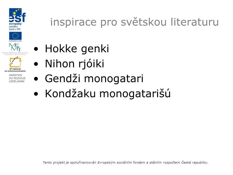 inspirace pro světskou literaturu Hokke genki Nihon rjóiki Gendži monogatari Kondžaku monogatarišú Tento projekt je spolufinancován Evropským sociální