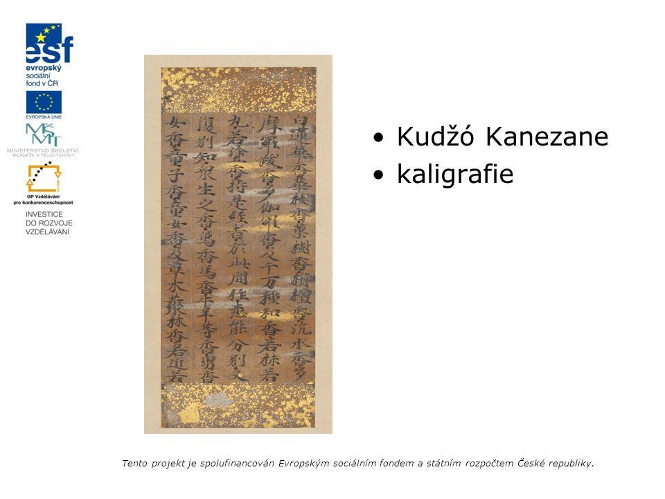 Kudžó Kanezane kaligrafie Tento projekt je spolufinancován Evropským sociálním fondem a státním rozpočtem České republiky.