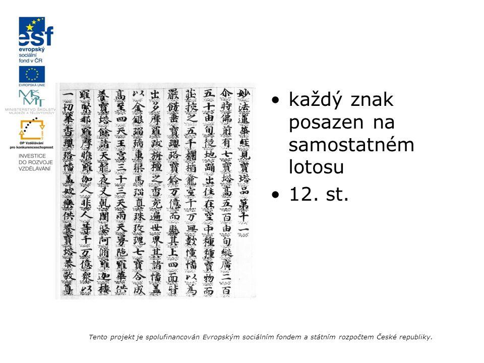 každý znak posazen na samostatném lotosu 12. st. Tento projekt je spolufinancován Evropským sociálním fondem a státním rozpočtem České republiky.