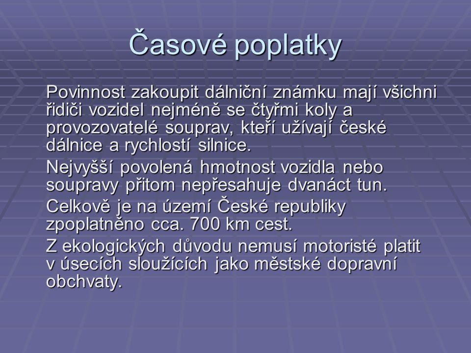 Časové poplatky Povinnost zakoupit dálniční známku mají všichni řidiči vozidel nejméně se čtyřmi koly a provozovatelé souprav, kteří užívají české dál