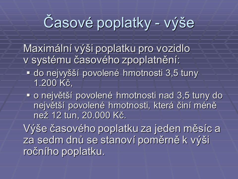 Časové poplatky - výše Maximální výši poplatku pro vozidlo v systému časového zpoplatnění:  do nejvyšší povolené hmotnosti 3,5 tuny 1.200 Kč,  o nej
