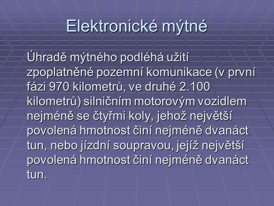 Elektronické mýtné Úhradě mýtného podléhá užití zpoplatněné pozemní komunikace (v první fázi 970 kilometrů, ve druhé 2.100 kilometrů) silničním motoro