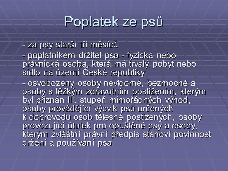 Poplatek ze psů - za psy starší tří měsíců - poplatníkem držitel psa - fyzická nebo právnická osoba, která má trvalý pobyt nebo sídlo na území České r