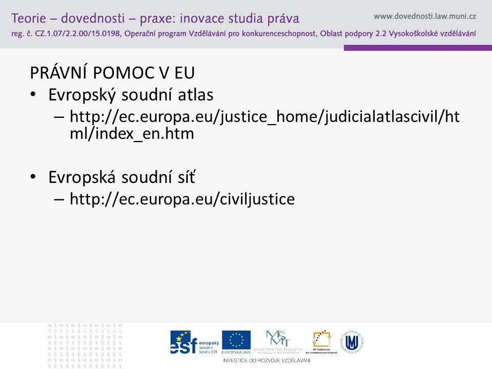 PRÁVNÍ POMOC V EU Evropský soudní atlas – http://ec.europa.eu/justice_home/judicialatlascivil/ht ml/index_en.htm Evropská soudní síť – http://ec.europa.eu/civiljustice