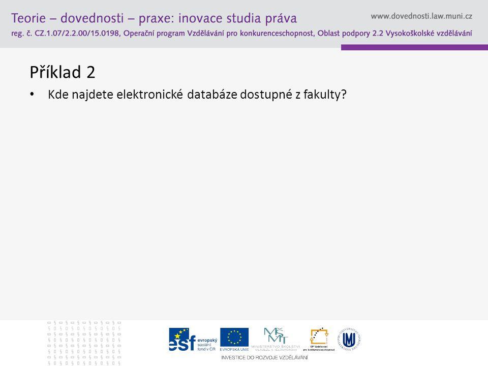 Příklad 2 Kde najdete elektronické databáze dostupné z fakulty
