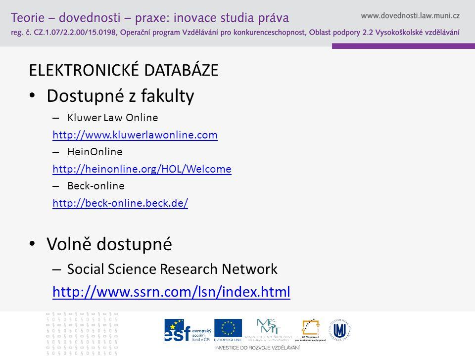 ELEKTRONICKÉ DATABÁZE Dostupné z fakulty – Kluwer Law Online http://www.kluwerlawonline.com – HeinOnline http://heinonline.org/HOL/Welcome – Beck-online http://beck-online.beck.de/ Volně dostupné – Social Science Research Network http://www.ssrn.com/lsn/index.html