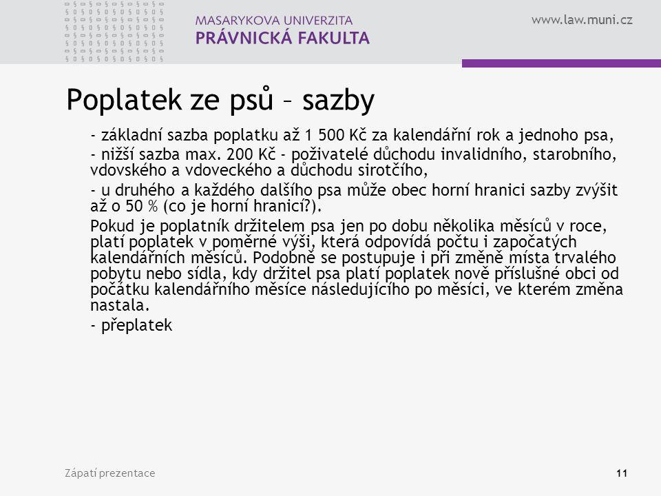 www.law.muni.cz Zápatí prezentace11 Poplatek ze psů – sazby - základní sazba poplatku až 1 500 Kč za kalendářní rok a jednoho psa, - nižší sazba max.