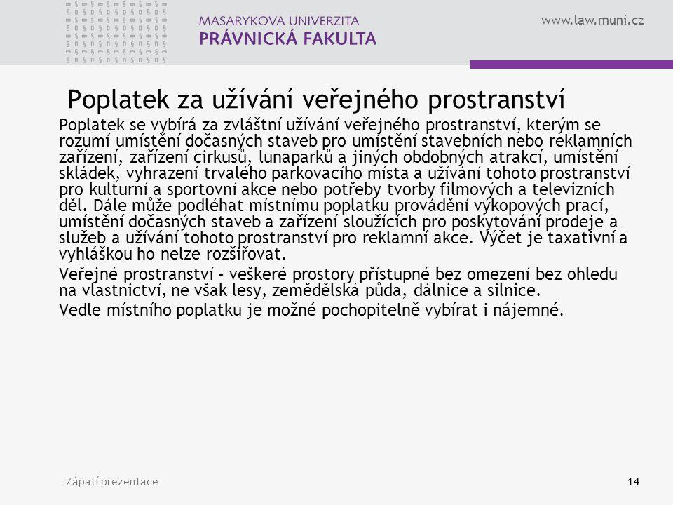 www.law.muni.cz Zápatí prezentace14 Poplatek za užívání veřejného prostranství Poplatek se vybírá za zvláštní užívání veřejného prostranství, kterým s