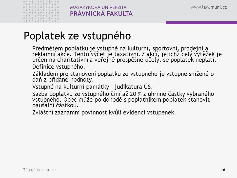 www.law.muni.cz Zápatí prezentace16 Poplatek ze vstupného Předmětem poplatku je vstupné na kulturní, sportovní, prodejní a reklamní akce. Tento výčet