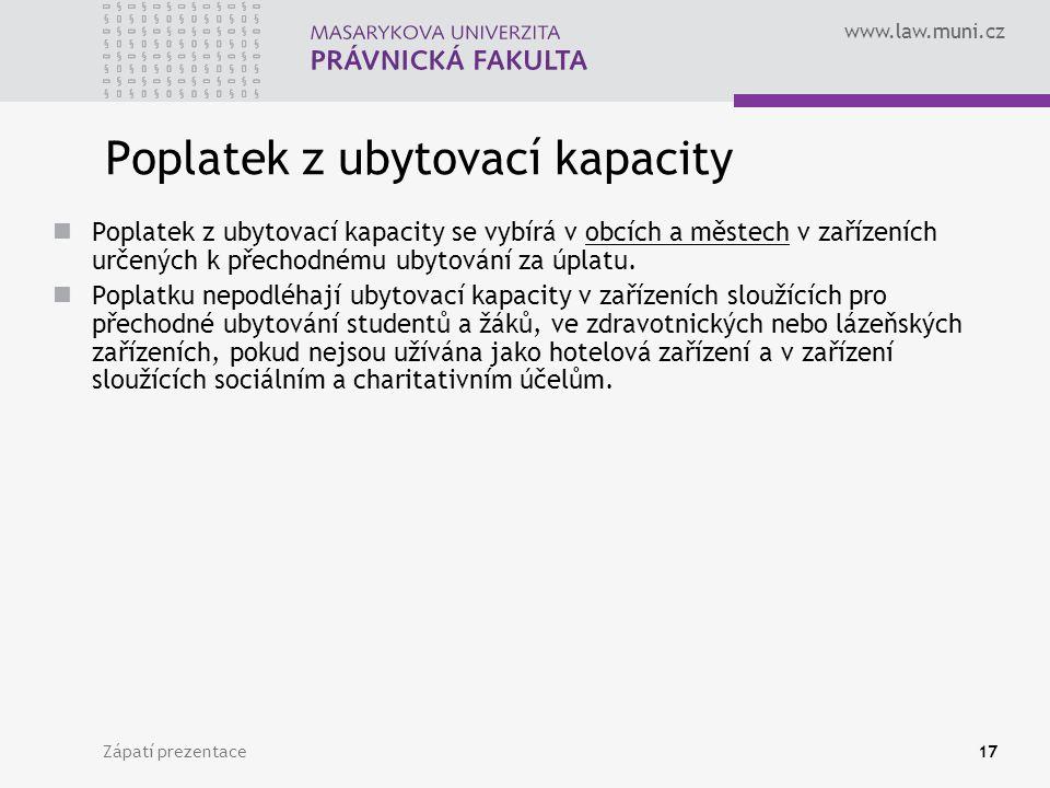 www.law.muni.cz Zápatí prezentace17 Poplatek z ubytovací kapacity Poplatek z ubytovací kapacity se vybírá v obcích a městech v zařízeních určených k p