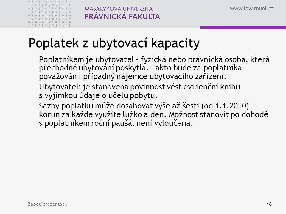 www.law.muni.cz Zápatí prezentace18 Poplatek z ubytovací kapacity Poplatníkem je ubytovatel – fyzická nebo právnická osoba, která přechodné ubytování