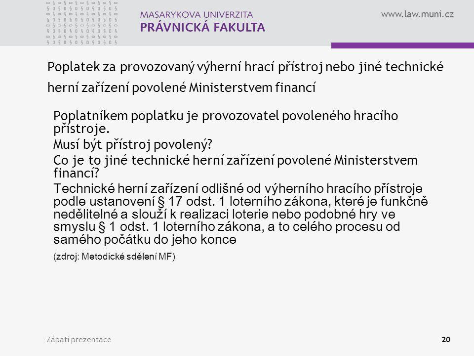 www.law.muni.cz Zápatí prezentace20 Poplatek za provozovaný výherní hrací přístroj nebo jiné technické herní zařízení povolené Ministerstvem financí P
