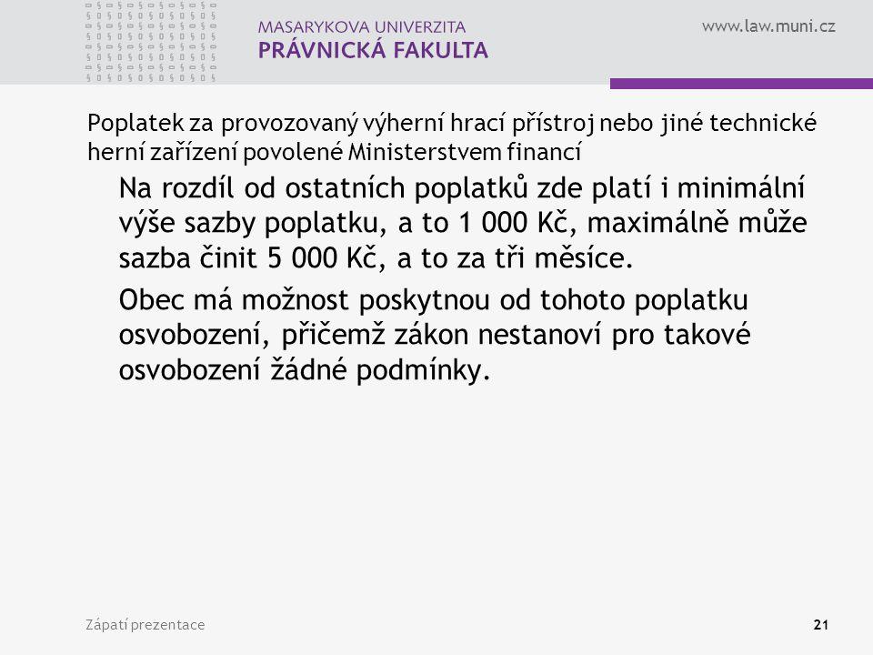 www.law.muni.cz Zápatí prezentace21 Poplatek za provozovaný výherní hrací přístroj nebo jiné technické herní zařízení povolené Ministerstvem financí N