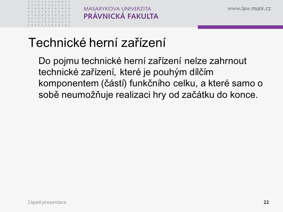 www.law.muni.cz Zápatí prezentace22 Technické herní zařízení Do pojmu technické herní zařízení nelze zahrnout technické zařízení, které je pouhým dílč