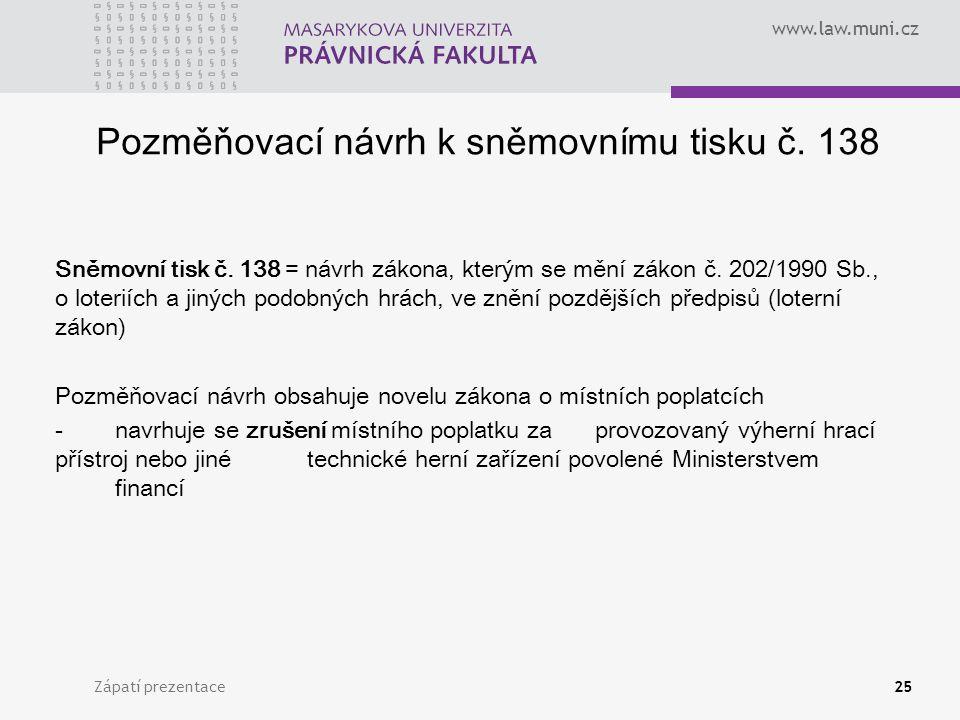 www.law.muni.cz Zápatí prezentace25 Pozměňovací návrh k sněmovnímu tisku č. 138 Sněmovní tisk č. 138 = návrh zákona, kterým se mění zákon č. 202/1990