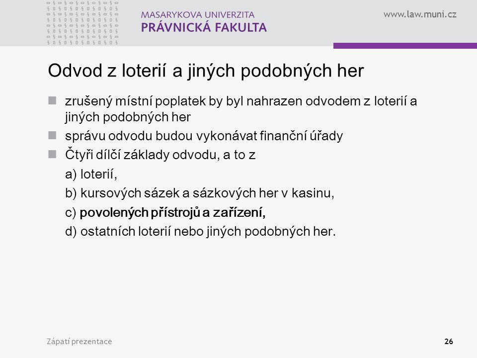 www.law.muni.cz Zápatí prezentace26 Odvod z loterií a jiných podobných her zrušený místní poplatek by byl nahrazen odvodem z loterií a jiných podobnýc