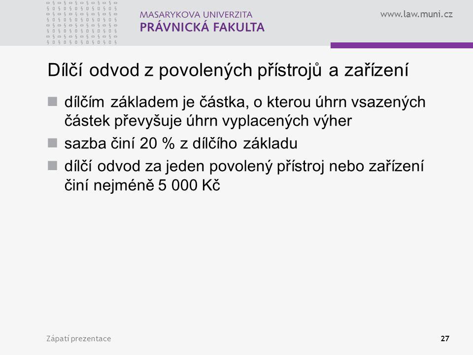 www.law.muni.cz Zápatí prezentace27 Dílčí odvod z povolených přístrojů a zařízení dílčím základem je částka, o kterou úhrn vsazených částek převyšuje