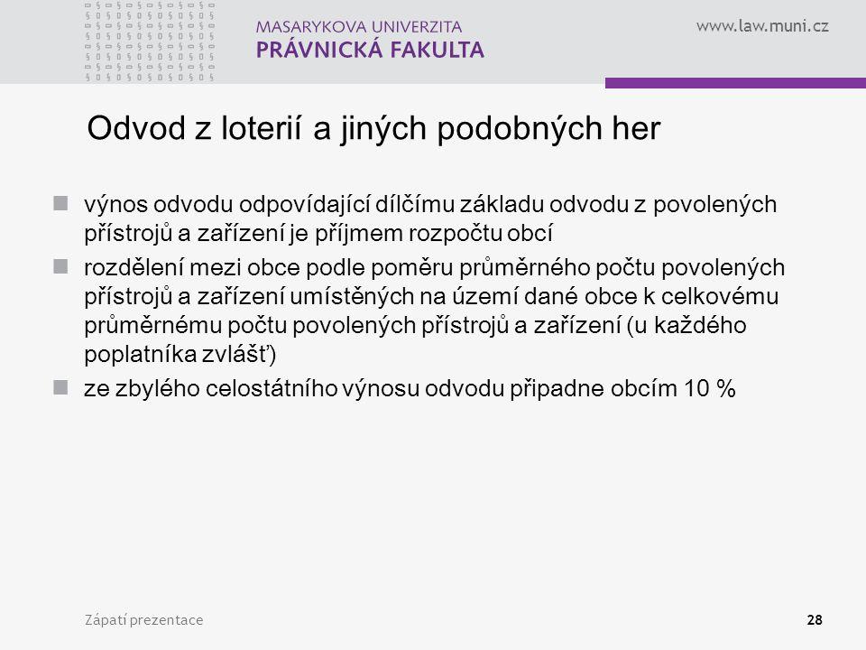 www.law.muni.cz Zápatí prezentace28 Odvod z loterií a jiných podobných her výnos odvodu odpovídající dílčímu základu odvodu z povolených přístrojů a z