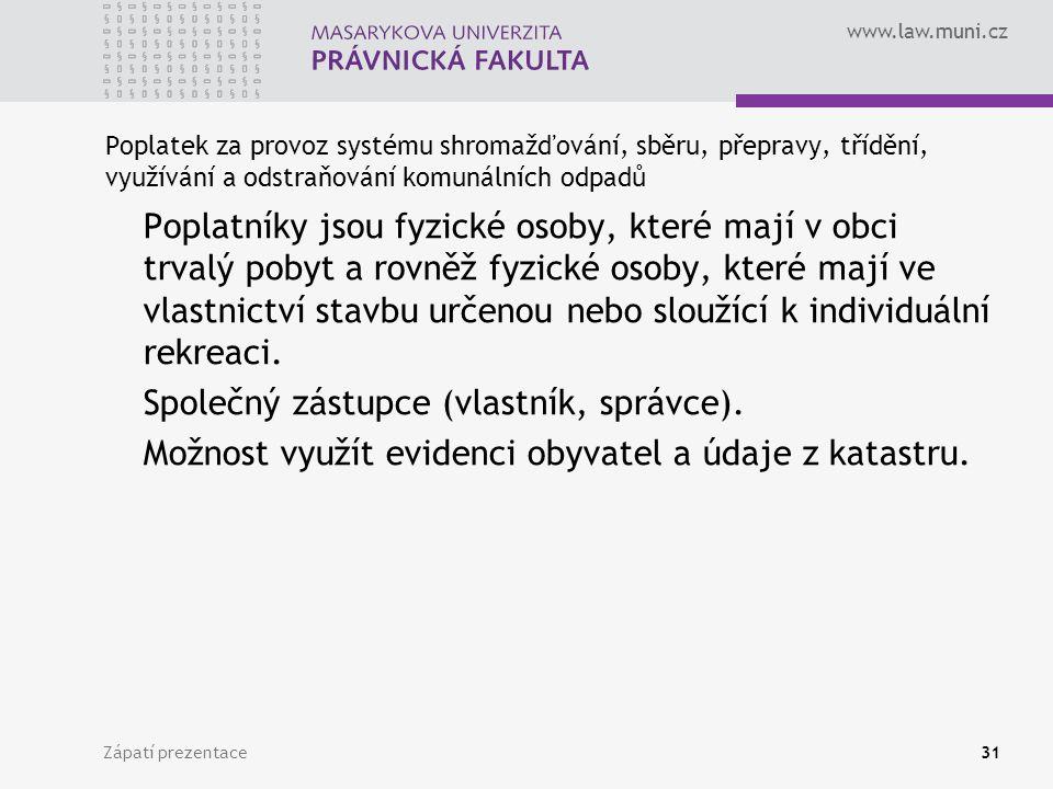 www.law.muni.cz Zápatí prezentace31 Poplatek za provoz systému shromažďování, sběru, přepravy, třídění, využívání a odstraňování komunálních odpadů Po