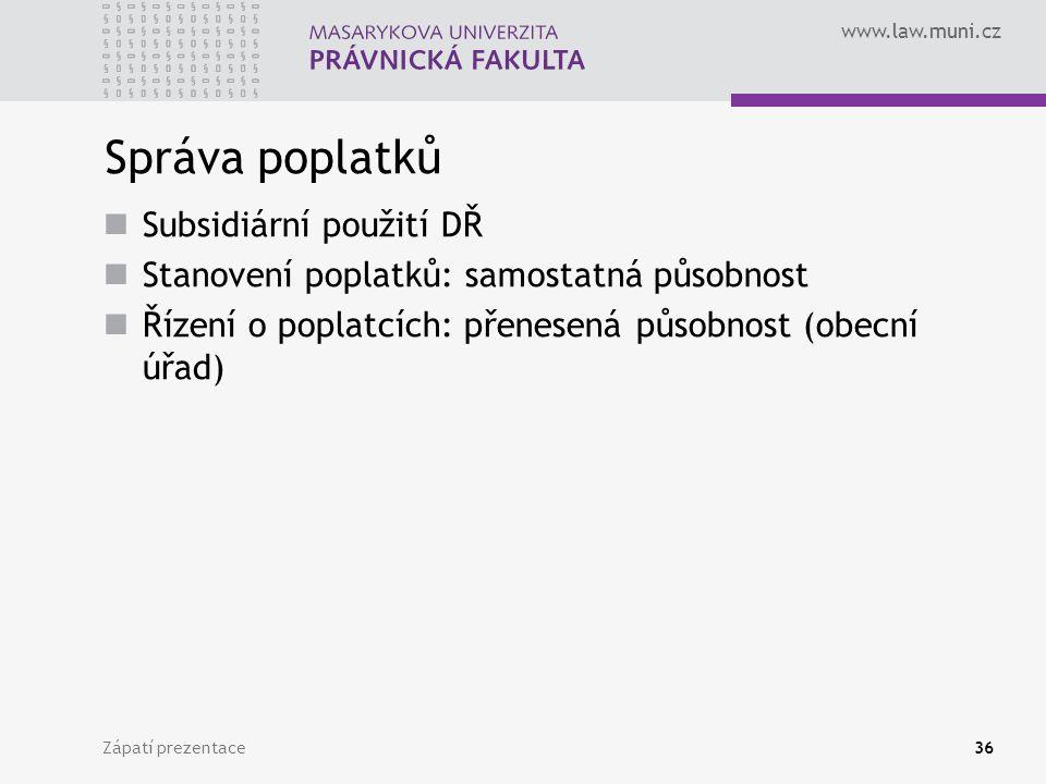 www.law.muni.cz Zápatí prezentace36 Správa poplatků Subsidiární použití DŘ Stanovení poplatků: samostatná působnost Řízení o poplatcích: přenesená půs