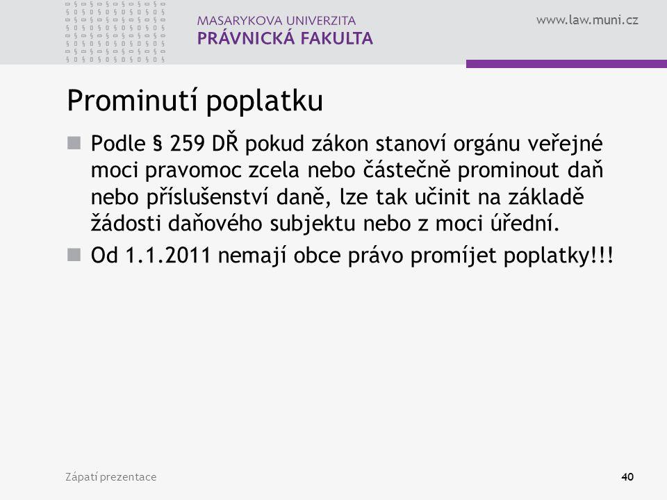 www.law.muni.cz Zápatí prezentace40 Prominutí poplatku Podle § 259 DŘ pokud zákon stanoví orgánu veřejné moci pravomoc zcela nebo částečně prominout d
