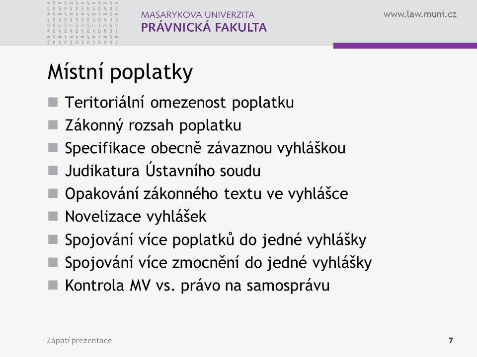 www.law.muni.cz Zápatí prezentace7 Místní poplatky Teritoriální omezenost poplatku Zákonný rozsah poplatku Specifikace obecně závaznou vyhláškou Judik