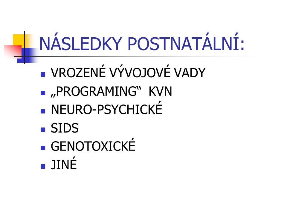 """NÁSLEDKY POSTNATÁLNÍ: VROZENÉ VÝVOJOVÉ VADY """"PROGRAMING"""" KVN NEURO-PSYCHICKÉ SIDS GENOTOXICKÉ JINÉ"""