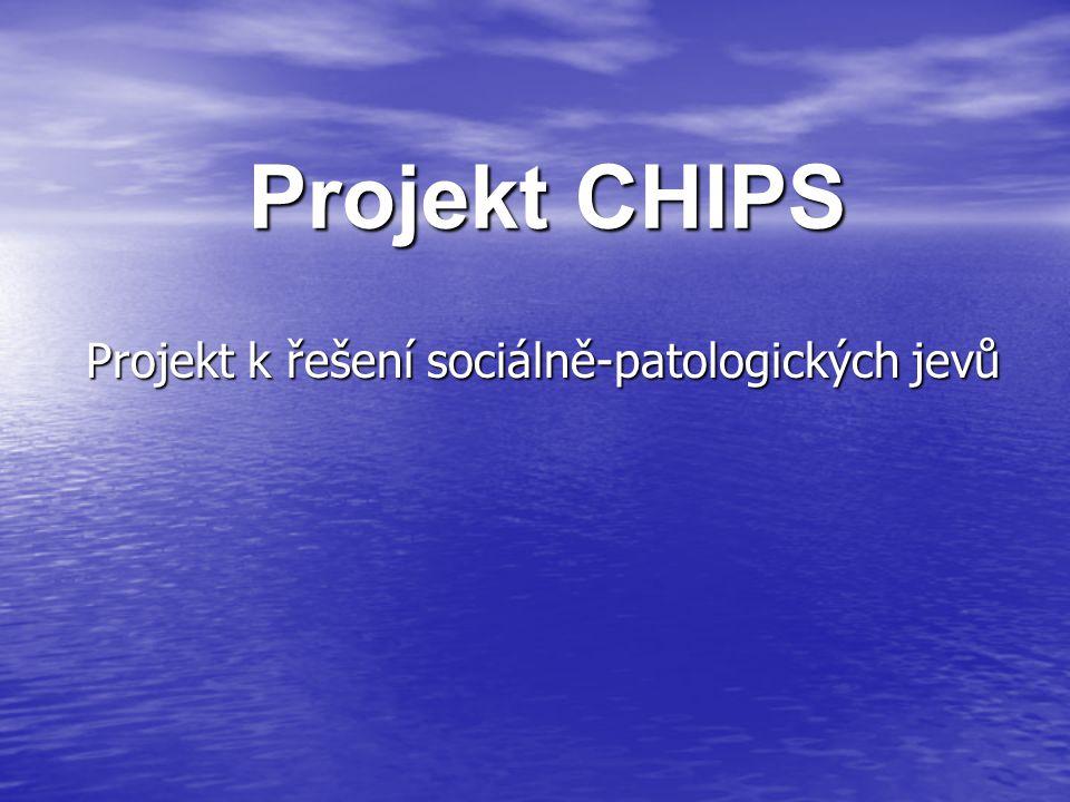 Projekt CHIPS Projekt k řešení sociálně-patologických jevů
