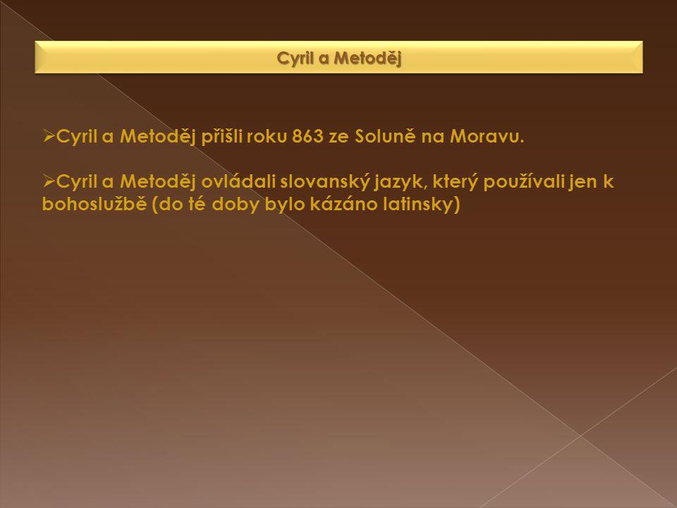Cyril a Metoděj  Cyril a Metoděj přišli roku 863 ze Soluně na Moravu.  Cyril a Metoděj ovládali slovanský jazyk, který používali jen k bohoslužbě (d