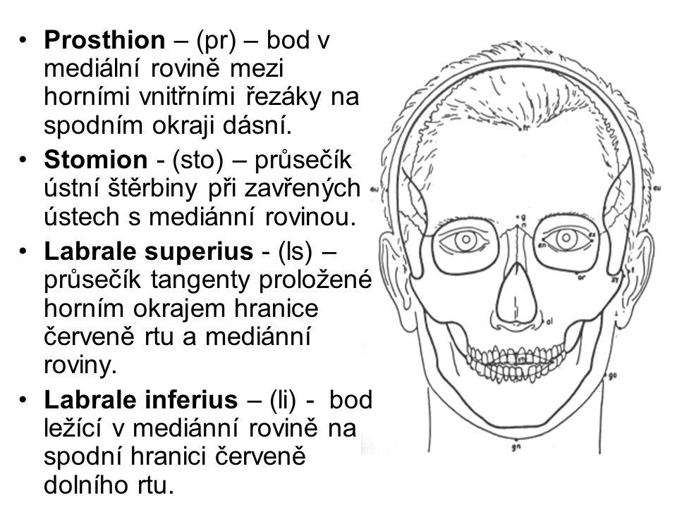 Prosthion – (pr) – bod v mediální rovině mezi horními vnitřními řezáky na spodním okraji dásní. Stomion - (sto) – průsečík ústní štěrbiny při zavřenýc