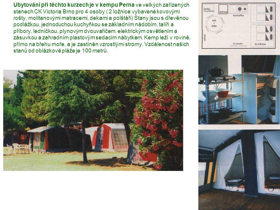 Ubytování při těchto kurzech je v kempu Perna ve velkých zařízených stanech CK Victoria Brno pro 4 osoby ( 2 ložnice vybavené kovovými rošty, molitanovými matracemi, dekami a polštáři) Stany jsou s dřevěnou podlážkou, jednoduchou kuchyňkou se základním nádobím, talíři a příbory, ledničkou, plynovým dvouvařičem, elektrickým osvětlením a zásuvkou a zahradním plastovým sedacím nábytkem.