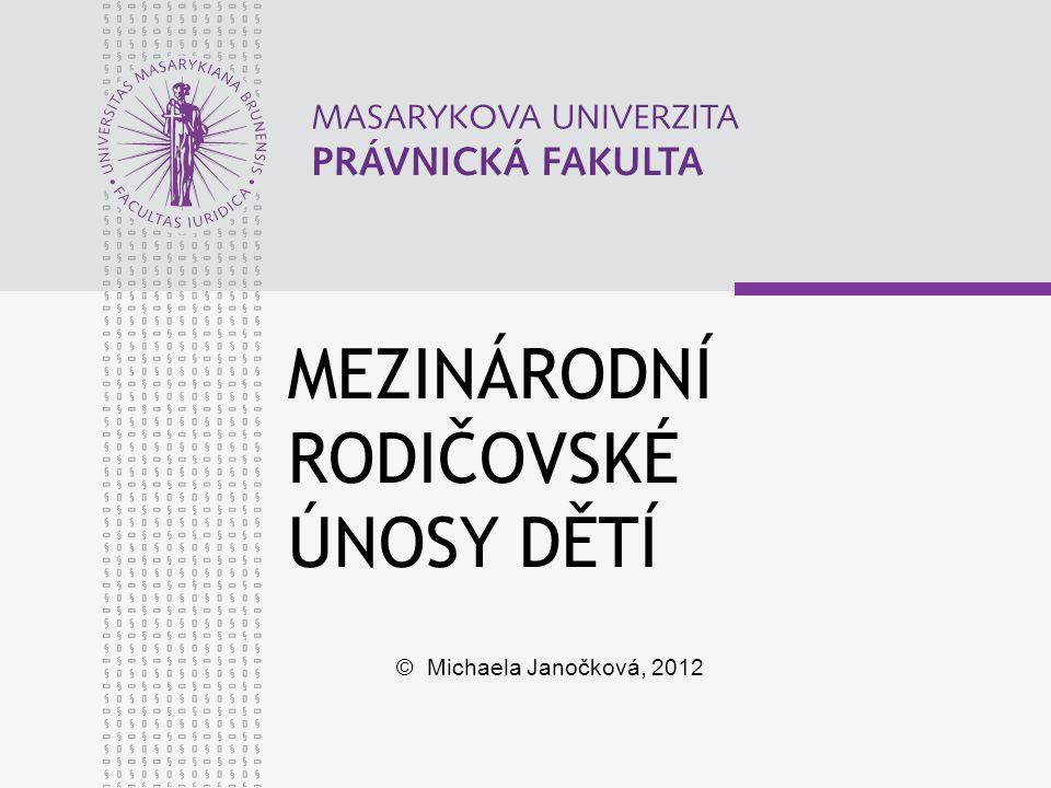 MEZINÁRODNÍ RODIČOVSKÉ ÚNOSY DĚTÍ © Michaela Janočková, 2012