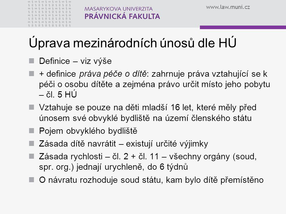 www.law.muni.cz Úprava mezinárodních únosů dle HÚ Definice – viz výše + definice práva péče o dítě: zahrnuje práva vztahující se k péči o osobu dítěte