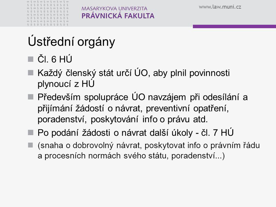 www.law.muni.cz Ústřední orgány Čl. 6 HÚ Každý členský stát určí ÚO, aby plnil povinnosti plynoucí z HÚ Především spolupráce ÚO navzájem při odesílání