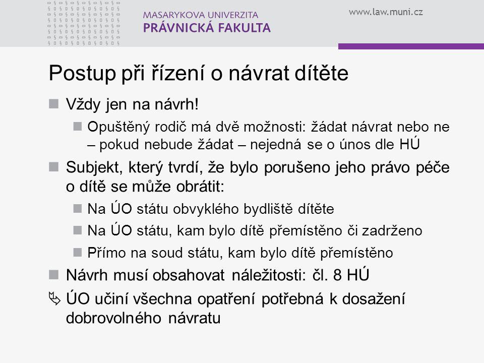 www.law.muni.cz Postup při řízení o návrat dítěte Vždy jen na návrh! Opuštěný rodič má dvě možnosti: žádat návrat nebo ne – pokud nebude žádat – nejed