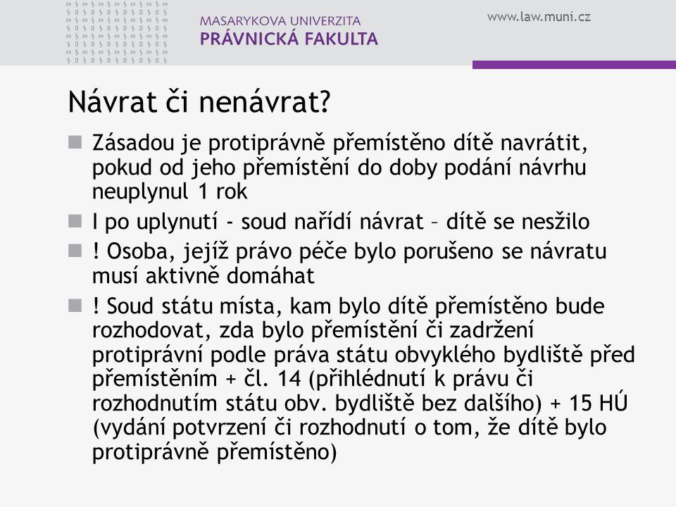 www.law.muni.cz Návrat či nenávrat? Zásadou je protiprávně přemístěno dítě navrátit, pokud od jeho přemístění do doby podání návrhu neuplynul 1 rok I