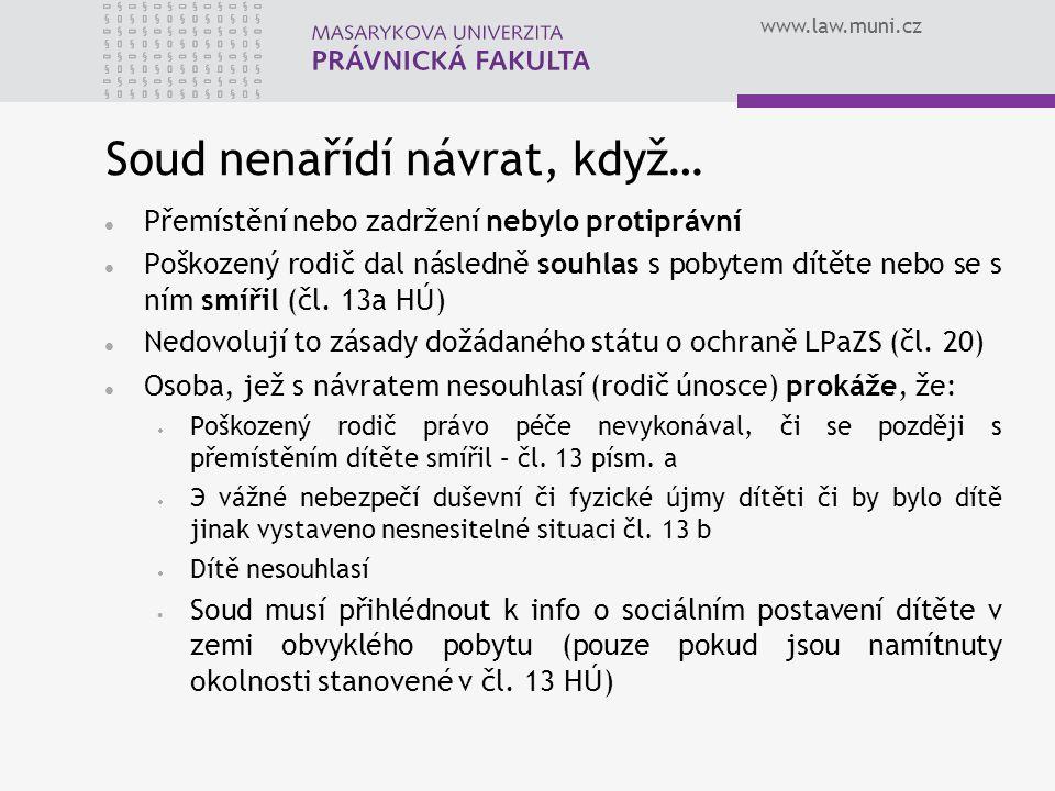 www.law.muni.cz Soud nenařídí návrat, když… Přemístění nebo zadržení nebylo protiprávní Poškozený rodič dal následně souhlas s pobytem dítěte nebo se