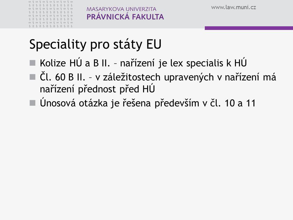 www.law.muni.cz Speciality pro státy EU Kolize HÚ a B II. – nařízení je lex specialis k HÚ Čl. 60 B II. – v záležitostech upravených v nařízení má nař
