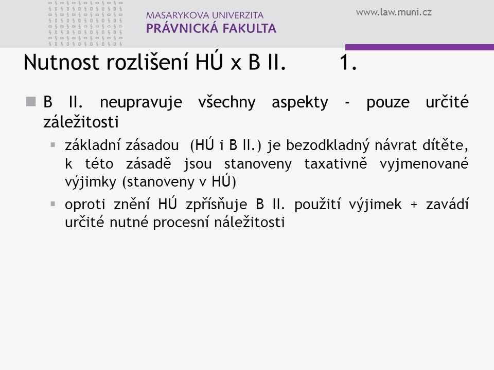 www.law.muni.cz Nutnost rozlišení HÚ x B II.1. B II. neupravuje všechny aspekty - pouze určité záležitosti  základní zásadou (HÚ i B II.) je bezodkla