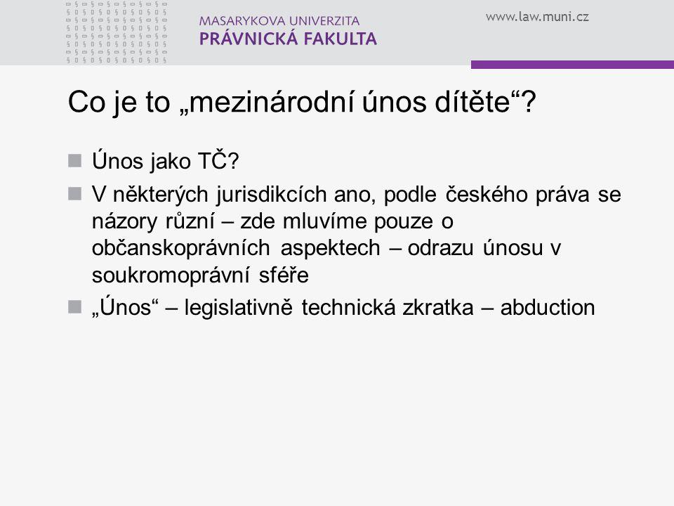 """www.law.muni.cz Co je to """"mezinárodní únos dítěte""""? Únos jako TČ? V některých jurisdikcích ano, podle českého práva se názory různí – zde mluvíme pouz"""
