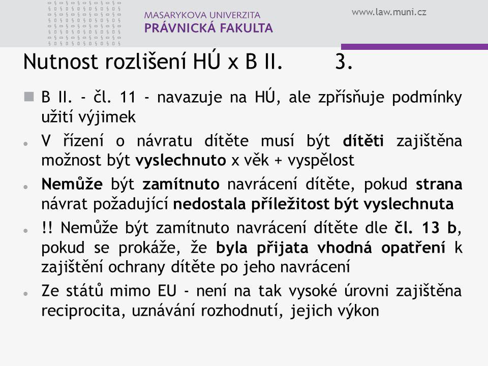 www.law.muni.cz Nutnost rozlišení HÚ x B II. 3. B II. - čl. 11 - navazuje na HÚ, ale zpřísňuje podmínky užití výjimek V řízení o návratu dítěte musí b