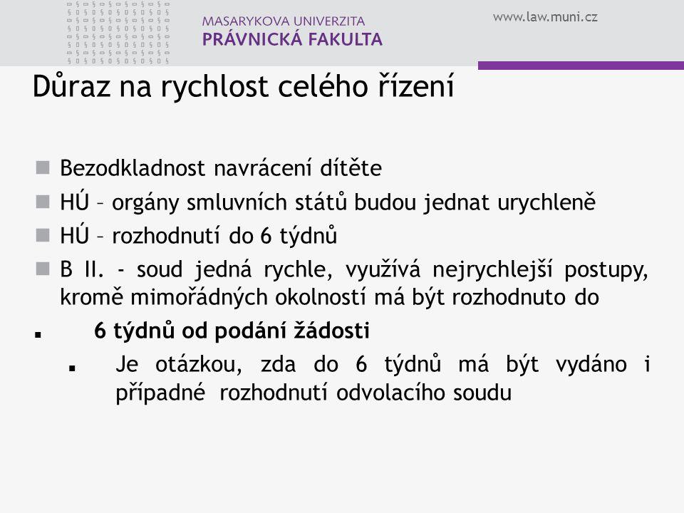 www.law.muni.cz Důraz na rychlost celého řízení Bezodkladnost navrácení dítěte HÚ – orgány smluvních států budou jednat urychleně HÚ – rozhodnutí do 6