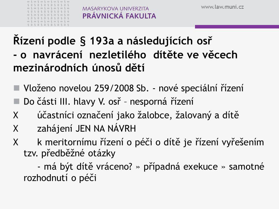 www.law.muni.cz Řízení podle § 193a a následujících osř - o navrácení nezletilého dítěte ve věcech mezinárodních únosů dětí Vloženo novelou 259/2008 S