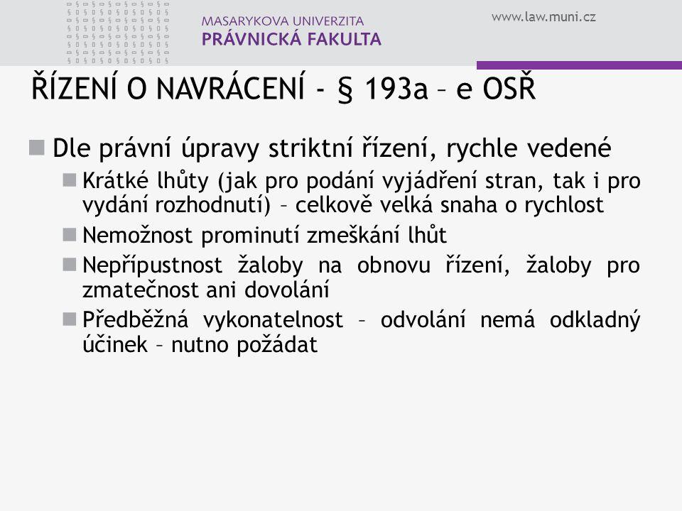 www.law.muni.cz ŘÍZENÍ O NAVRÁCENÍ - § 193a – e OSŘ Dle právní úpravy striktní řízení, rychle vedené Krátké lhůty (jak pro podání vyjádření stran, tak