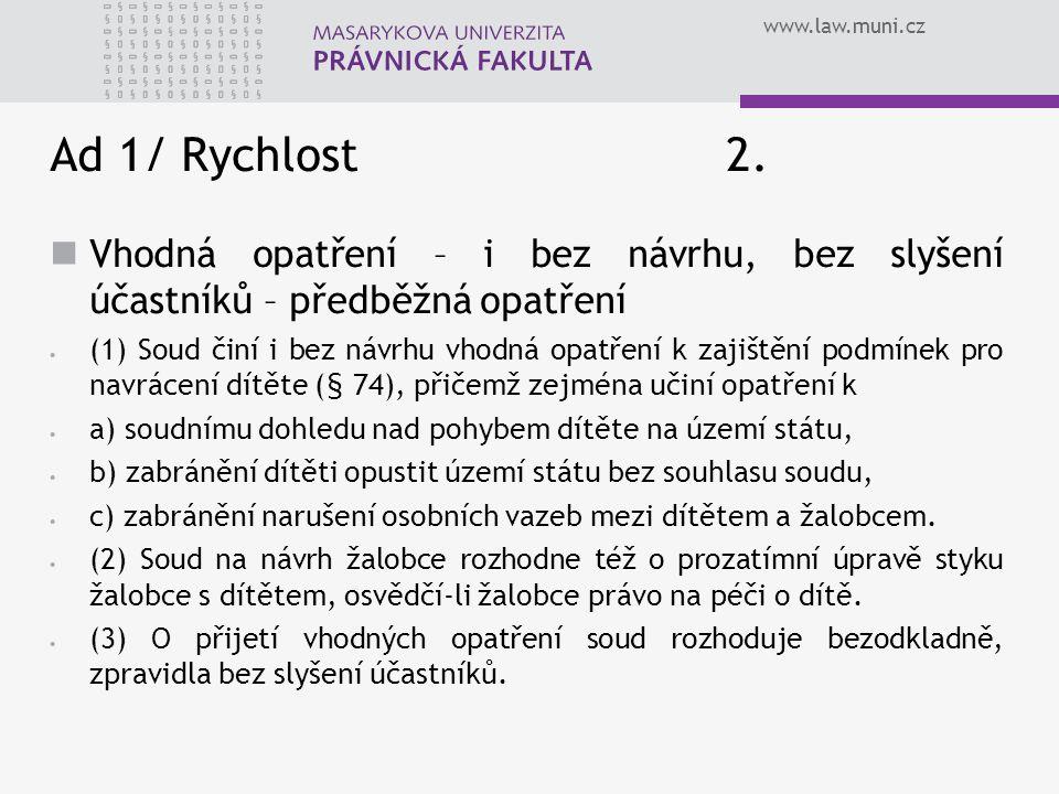 www.law.muni.cz Ad 1/ Rychlost 2. Vhodná opatření – i bez návrhu, bez slyšení účastníků – předběžná opatření  (1) Soud činí i bez návrhu vhodná opatř